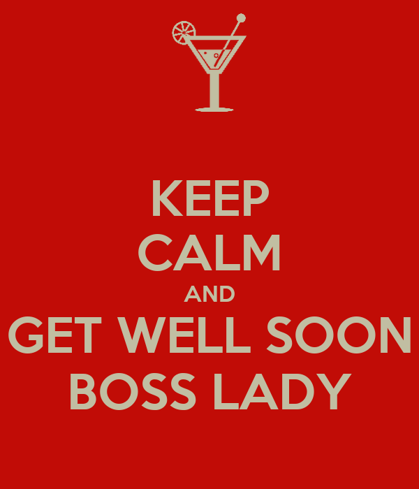 KEEP CALM AND GET WELL SOON BOSS LADY