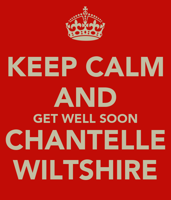 KEEP CALM AND GET WELL SOON CHANTELLE WILTSHIRE