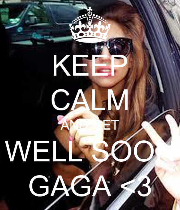 KEEP CALM AND GET WELL SOON GAGA <3