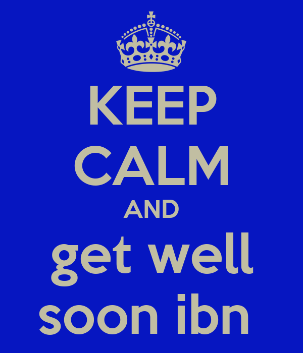 KEEP CALM AND get well soon ibn