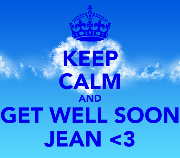 KEEP CALM AND GET WELL SOON JEAN <3