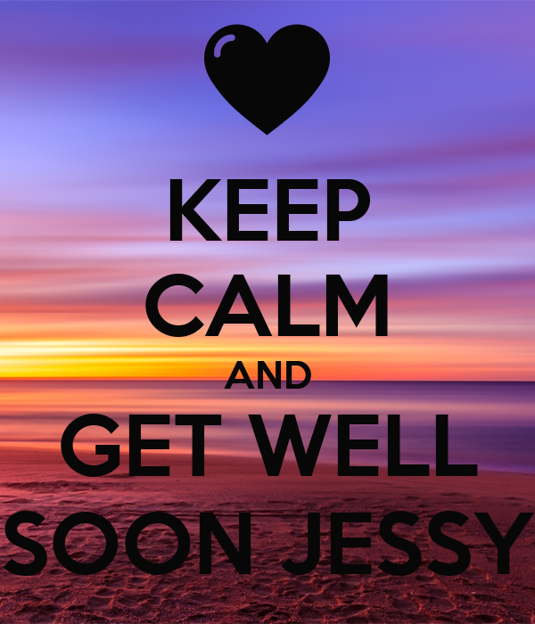 KEEP CALM AND GET WELL SOON JESSY