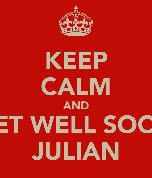 KEEP CALM AND GET WELL SOON JULIAN