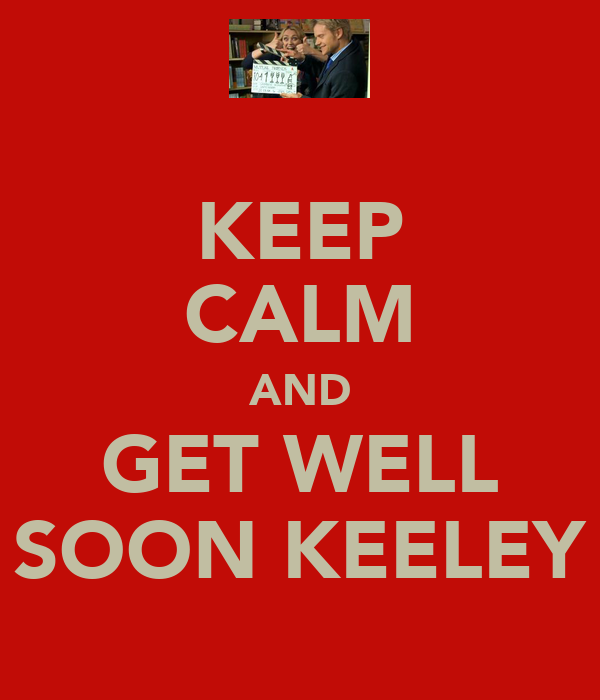 KEEP CALM AND GET WELL SOON KEELEY
