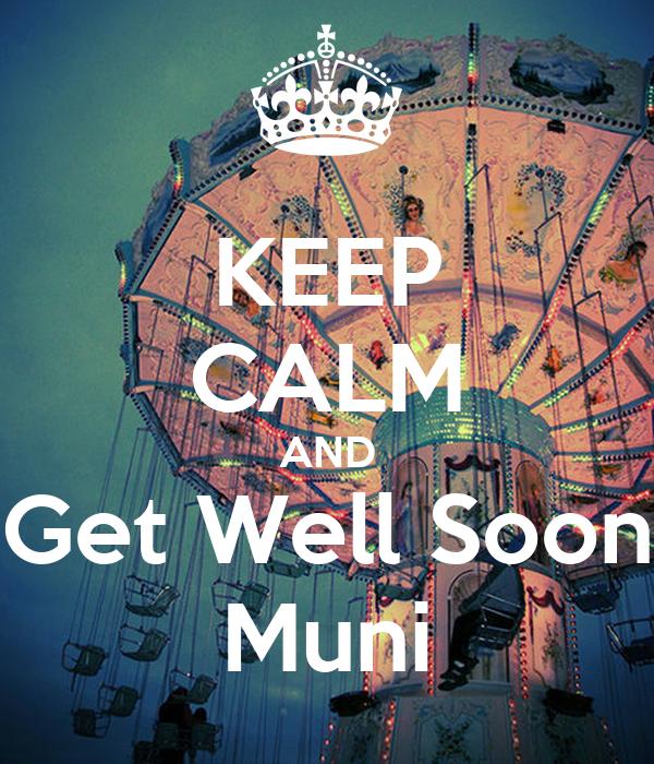 KEEP CALM AND Get Well Soon Muni