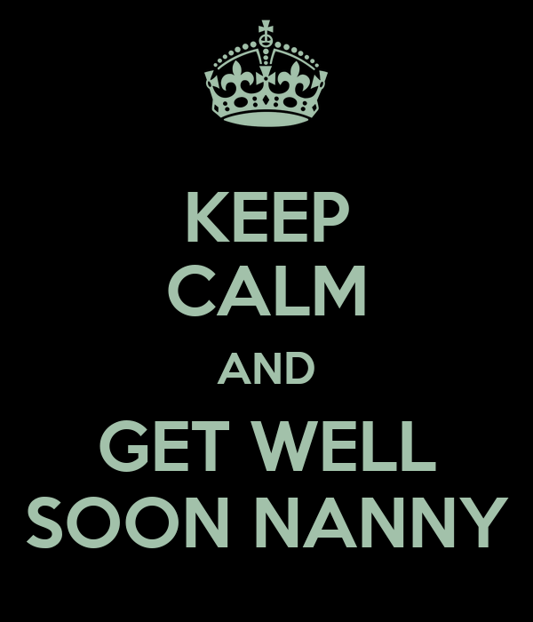 KEEP CALM AND GET WELL SOON NANNY