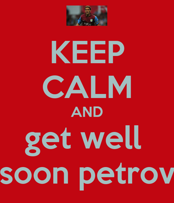 KEEP CALM AND get well  soon petrov