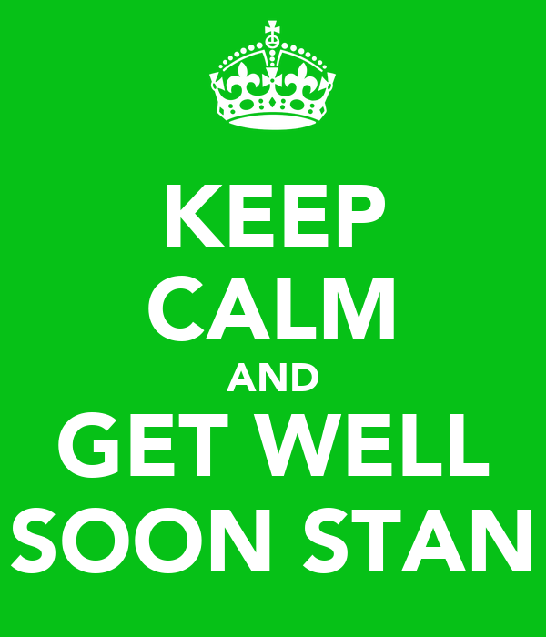 KEEP CALM AND GET WELL SOON STAN