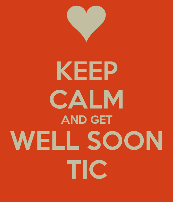 KEEP CALM AND GET WELL SOON TIC