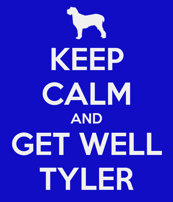 KEEP CALM AND GET WELL TYLER