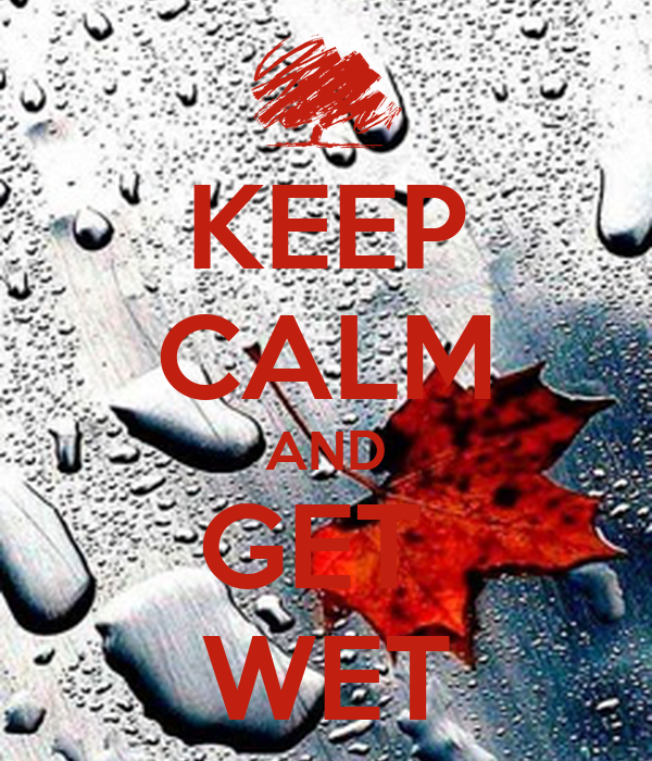 KEEP CALM AND GET  WET
