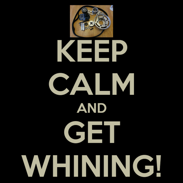 KEEP CALM AND GET WHINING!