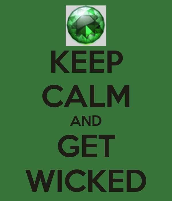KEEP CALM AND GET WICKED