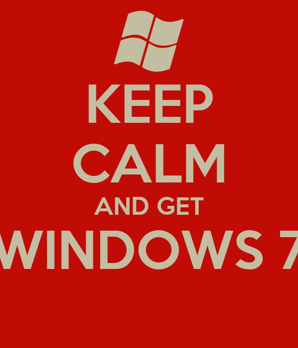 KEEP CALM AND GET WINDOWS 7