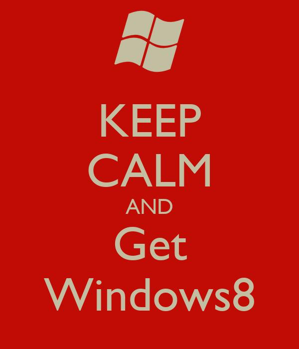 KEEP CALM AND Get Windows8
