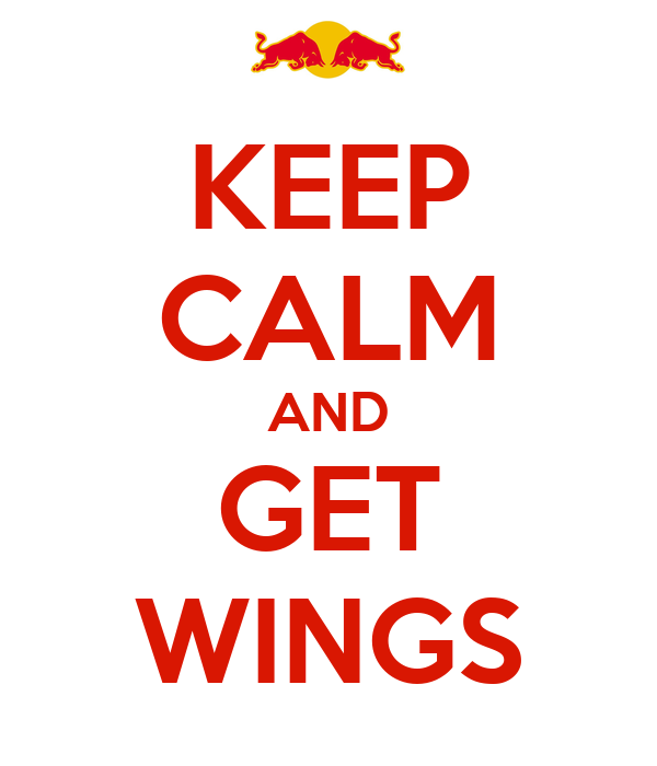 KEEP CALM AND GET WINGS