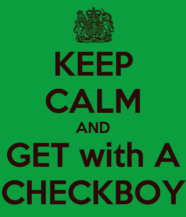KEEP CALM AND GET with A CHECKBOY