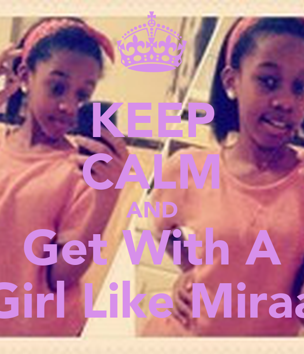 KEEP CALM AND Get With A Girl Like Miraa