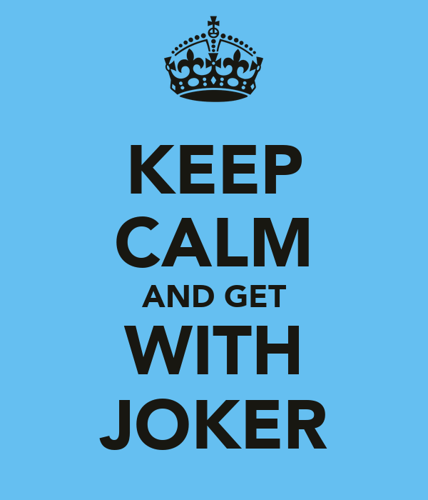 KEEP CALM AND GET WITH JOKER