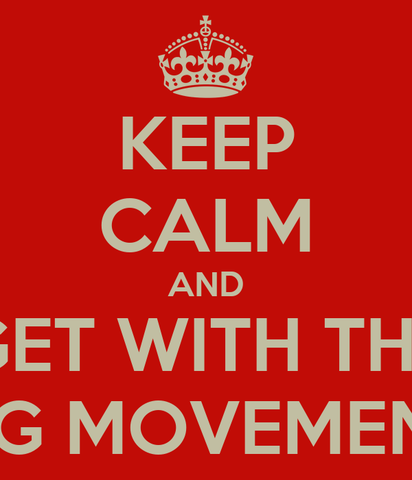 KEEP CALM AND GET WITH THE AG MOVEMENT