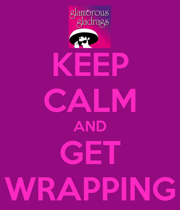 KEEP CALM AND GET WRAPPING