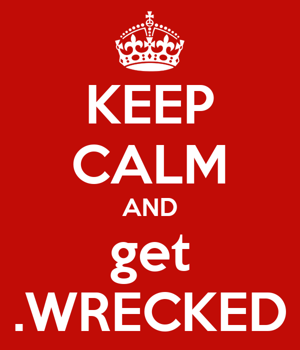 KEEP CALM AND get .WRECKED