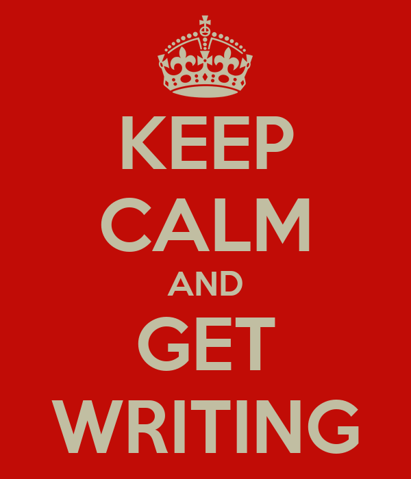 KEEP CALM AND GET WRITING