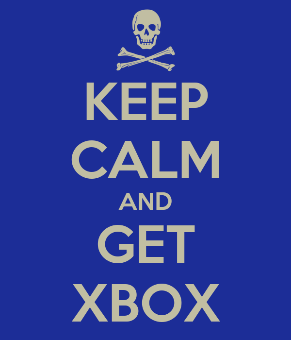 KEEP CALM AND GET XBOX