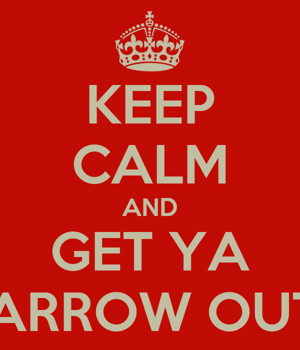 KEEP CALM AND GET YA BARROW OUT!!