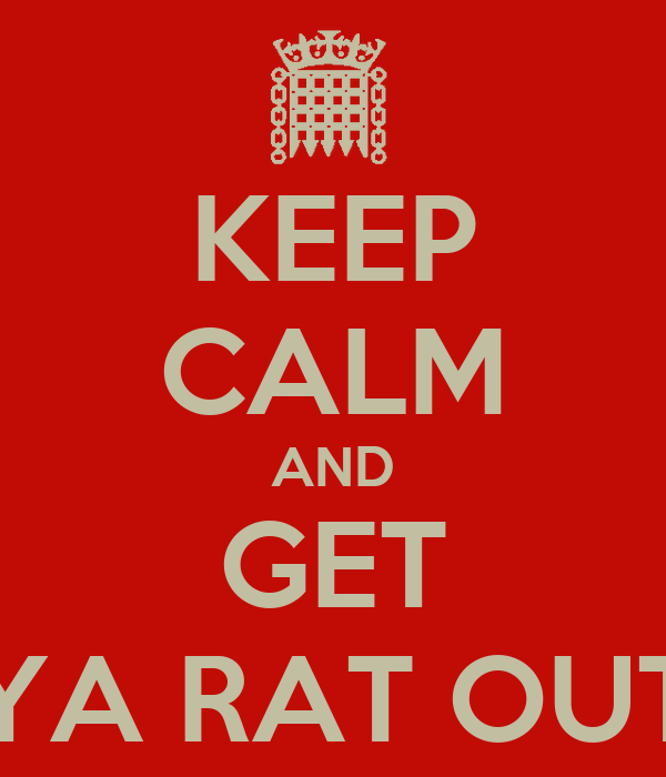KEEP CALM AND GET YA RAT OUT