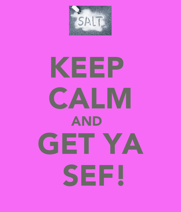 KEEP   CALM AND   GET YA  SEF!