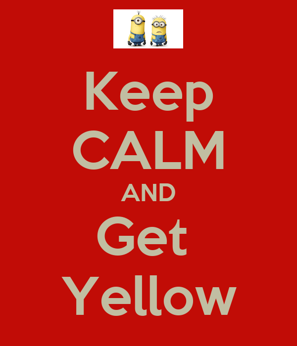 Keep CALM AND Get  Yellow