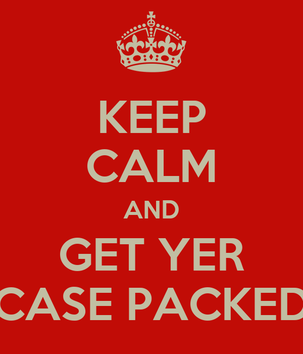 KEEP CALM AND GET YER CASE PACKED