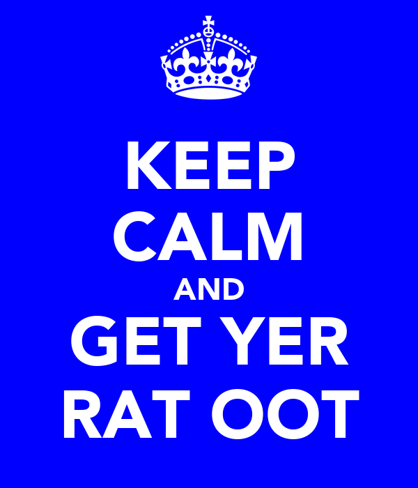 KEEP CALM AND GET YER RAT OOT