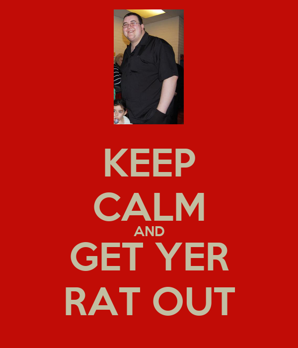 KEEP CALM AND GET YER RAT OUT
