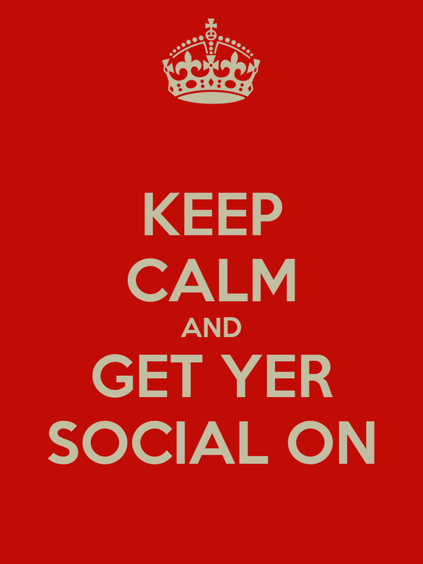 KEEP CALM AND GET YER SOCIAL ON