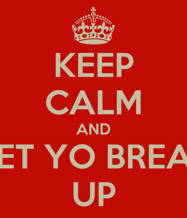 KEEP CALM AND GET YO BREAD UP