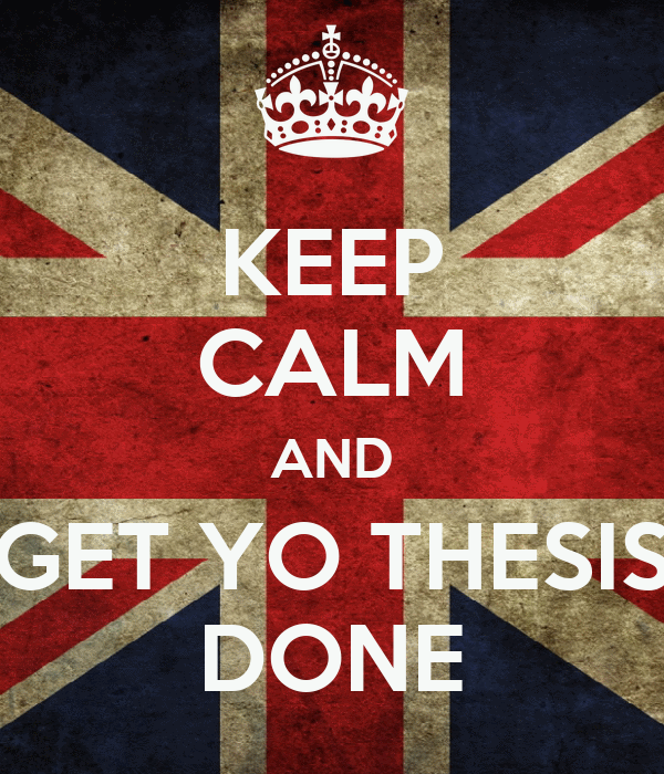 KEEP CALM AND GET YO THESIS DONE