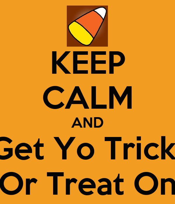 KEEP CALM AND Get Yo Trick  Or Treat On