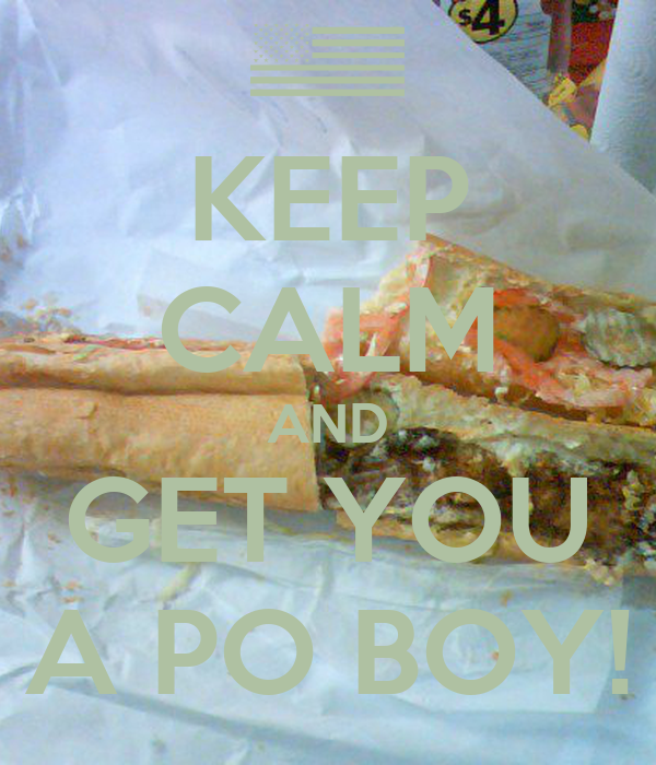 KEEP CALM AND GET YOU A PO BOY!