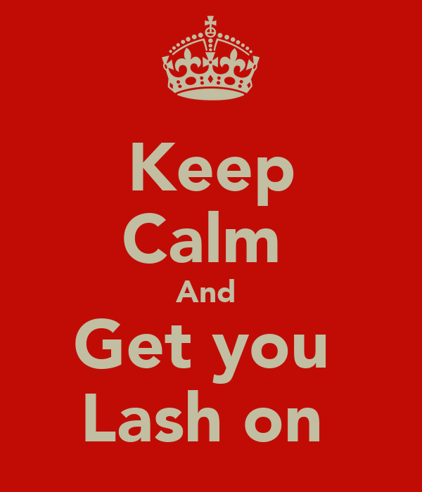 Keep Calm  And  Get you  Lash on