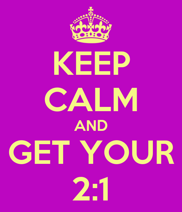 KEEP CALM AND GET YOUR 2:1
