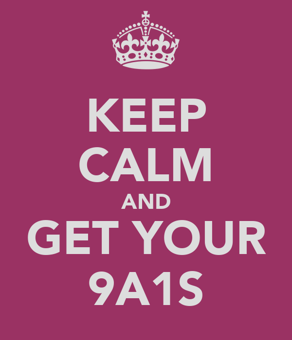 KEEP CALM AND GET YOUR 9A1S