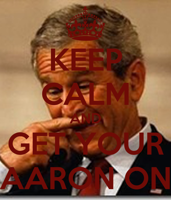 KEEP CALM AND GET YOUR AARON ON