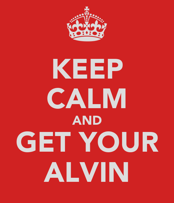 KEEP CALM AND GET YOUR ALVIN