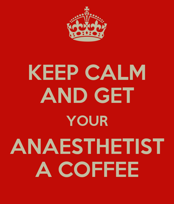 KEEP CALM AND GET YOUR ANAESTHETIST A COFFEE