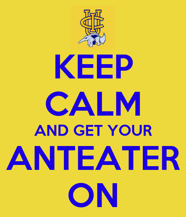 KEEP CALM AND GET YOUR ANTEATER ON