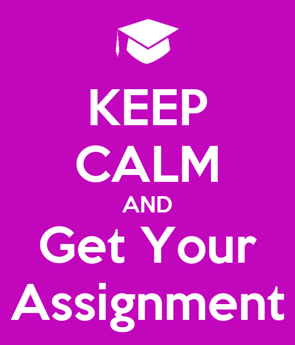 KEEP CALM AND Get Your Assignment