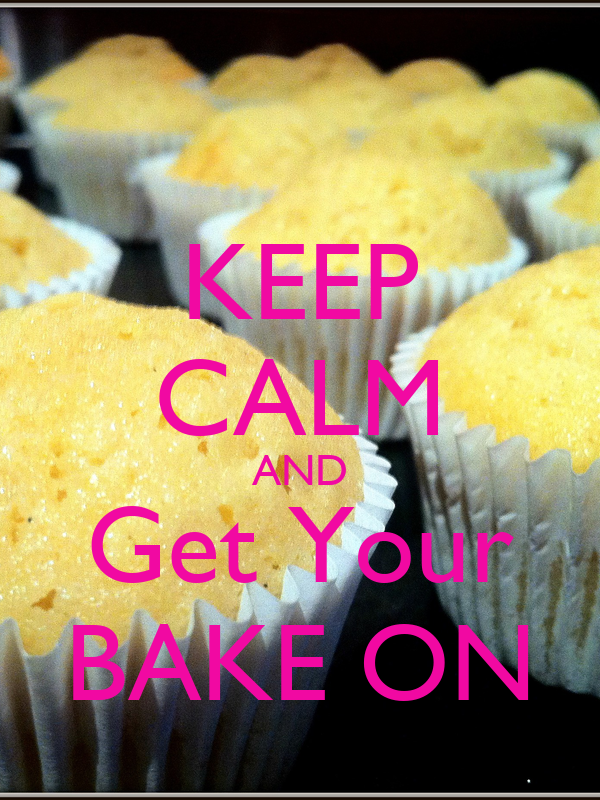 KEEP CALM AND Get Your BAKE ON
