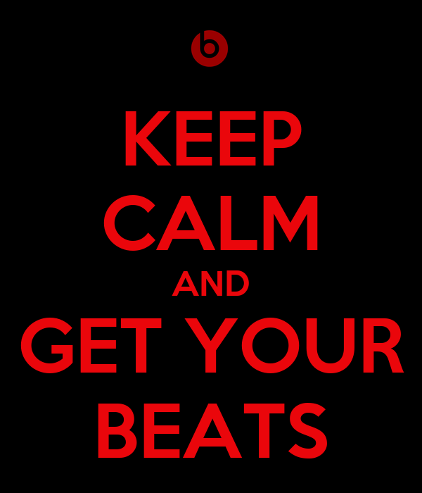 KEEP CALM AND GET YOUR BEATS